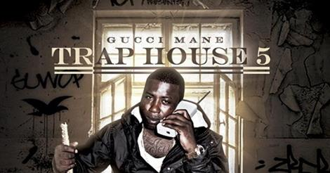 New Music: Gucci Mane   Trap House 5 (The Final Chapter) Mixtape   THIS IS  24/7