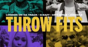 New Video: London On Da Track Ft. G-Eazy, City Girls & Juvenile – Throw Fits