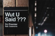 New Music: DJ Premier Ft. Casanova – Wut U Said?