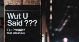 New Music: DJ Premier Ft. Casanova – Wut U Said?