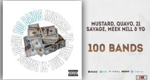 New Music: Mustard Ft. Quavo, 21 Savage, Meek Mill & YG – 100 Bands